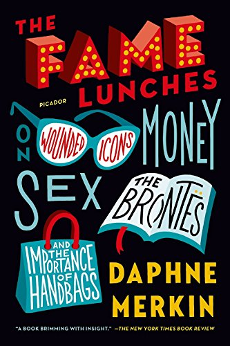 The Fame Lunches: On Wounded Icons, Money, Sex, The Bronts, And The Importance Of Handbags