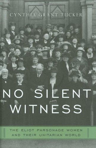 No Silent Witness: The Eliot Parsonage Women And Their Unitarian World (Religion In America)