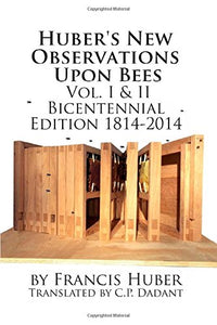 Huber'S New Observations Upon Bees The Complete Volumes I & Ii