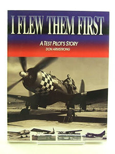 I Flew Them First: A Test Pilot'S Story