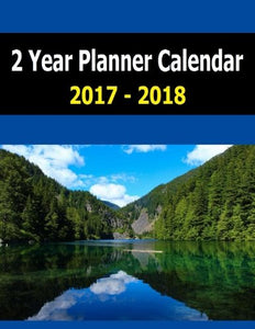 2 Year Planner Calendar 2017-2018: 2 Year Calendar Planner For 2017-2018 Helps You Organize. Start With Important Dates To   Remember For Each Year. ... Calendar Starts Jan 2017 And Ends Jan 2019.
