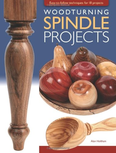 Woodturning Spindle Projects: Easy-To-Follow Techniques For 18 Projects