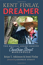 Kent Finlay, Dreamer: The Musical Legacy Behind Cheatham Street Warehouse (John And Robin Dickson Series In Texas Music, Sponsored By The Center For Texas)
