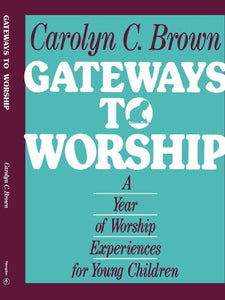 Gateways To Worship: A Year Of Worship Experiences For Young Children