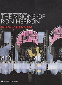 The Visions Of Ron Herron (Architectural Monographs No 38)