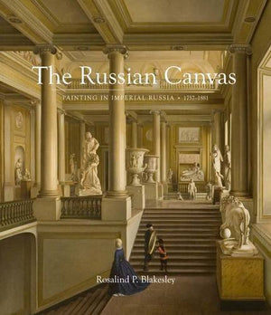 The Russian Canvas: Painting In Imperial Russia, 1757-1881