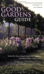 The Good Gardens Guide: The Essential Independent Guide To The 1200 Best Gardens, Parks And Green Spaces In Britain, Ireland And The Channel Islands