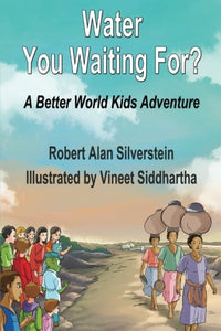 Water You Waiting For?: A Better World Kids Adventure