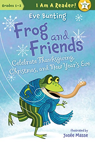 Frog And Friends Celebrate Thanksgiving, Christmas, And New Year'S Eve (I Am A Reader!: Frog And Friends)