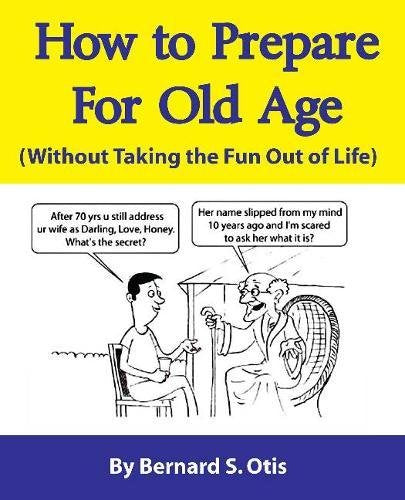 How To Prepare For Old Age: Without Taking The Fun Out Of Life