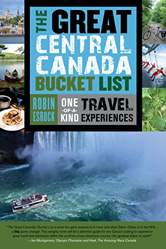 The Great Central Canada Bucket List: One-Of-A-Kind Travel Experiences (The Great Canadian Bucket List)