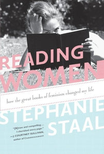 Reading Women: How The Great Books Of Feminism Changed My Life