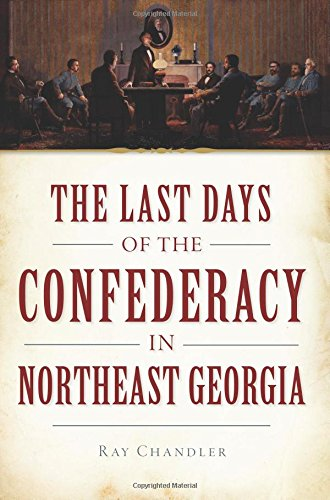 The Last Days Of The Confederacy In Northeast Georgia (Civil War Series)