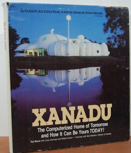 Xanadu: The Computerized Home Of Tomorrow And How It Can Be Yours Today!