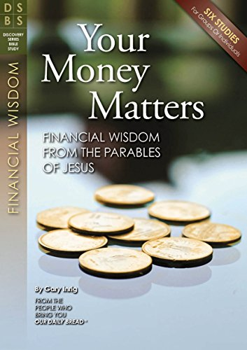 Your Money Matters: Financial Wisdom From The Parables Of Jesus (Discovery Series Bible Study)