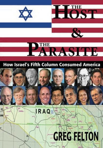 The Host And The Parasite: How Israel'S Fifth Column Consumed America