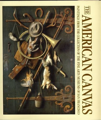 The American Canvas: Paintings From The Collection Of The Fine Arts Museums Of San Francisco