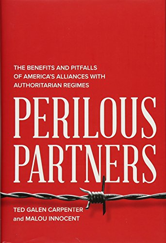 Perilous Partners: The Benefits And Pitfalls Of Americas Alliances With Authoritarian Regimes