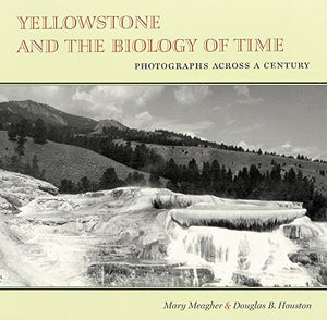 Yellowstone And The Biology Of Time: Photographs Across A Century