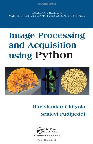 Image Processing And Acquisition Using Python (Chapman & Hall/Crc Mathematical And Computational Imaging Sciences Series)