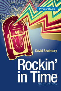 Rockin' In Time Plus Mysearchlab With Pearson Etext -- Access Card Package (8Th Edition)