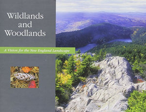 Wildlands And Woodlands: A Vision For The New England Landscape