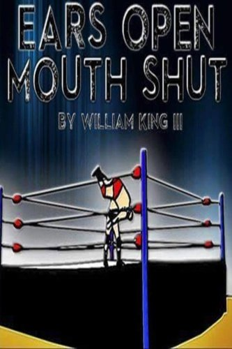Ears Open, Mouth Shut: A Training Guide To Professional Wrestling