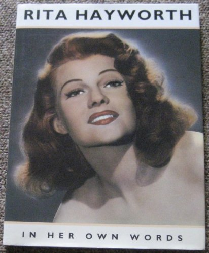 Rita Hayworth In Her Own Words