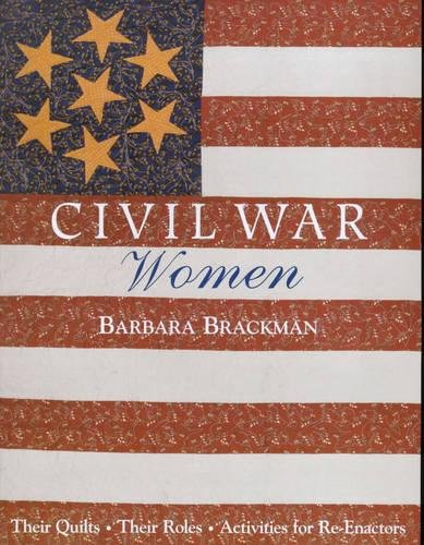 Civil War Women: Their Quilts, Their Roles, Activities For Re-Enactors