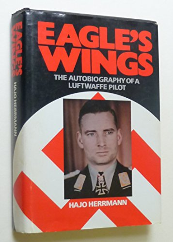 Eagle'S Wings: The Autobiography Of A Luftwaffe Pilot