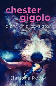 Chester Gigolo: Diary Of A Dog Star