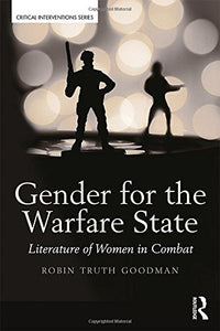 Gender For The Warfare State: Literature Of Women In Combat (Critical Interventions)