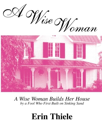A Wise Woman: A Wise Woman Builds Her House By A Fool Who First Built On Sinking Sand