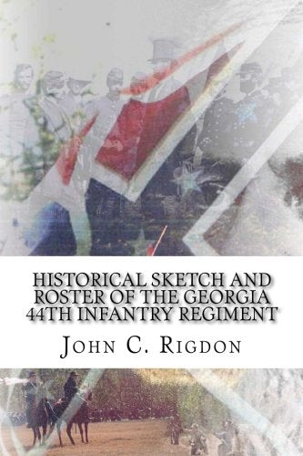 Historical Sketch And Roster Of The Georgia 44Th Infantry Regiment (Georgia Regimental History Series) (Volume 17)