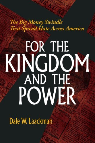 For The Kingdom And The Power: The Big Money Swindle That Spread Hate Across America
