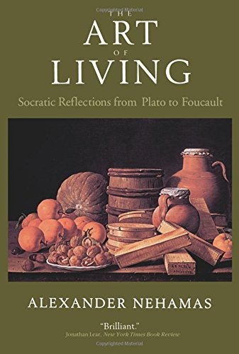 The Art Of Living: Socratic Reflections From Plato To Foucault (Sather Classical Lectures)