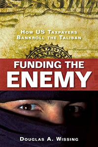 Funding The Enemy: How U.S. Taxpayers Bankroll The Taliban