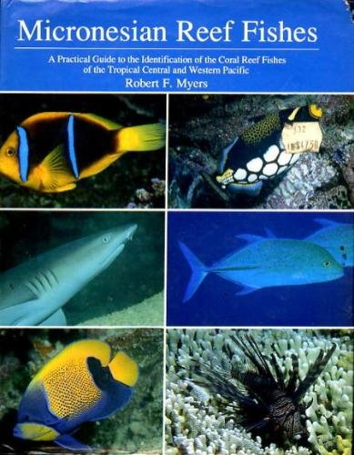 Micronesian Reef Fishes: A Practical Guide To The Identification On The Coral Reef Fishes Of The Tropical Central And Western Pacific