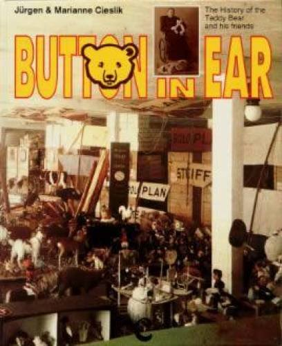 Button In Ear : The Steiff Encyclopedia, The History Of Teddy Bears And His Friends