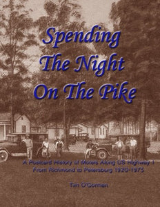 Spending The Night On The Pike: A Postcard History Of Motels Along Us Highway 1 From Richmond To Petersburg 1920-1975