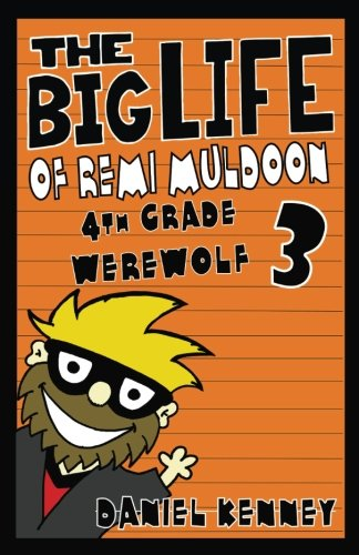The Big Life Of Remi Muldoon 3: 4Th Grade Werewolf (Volume 3)