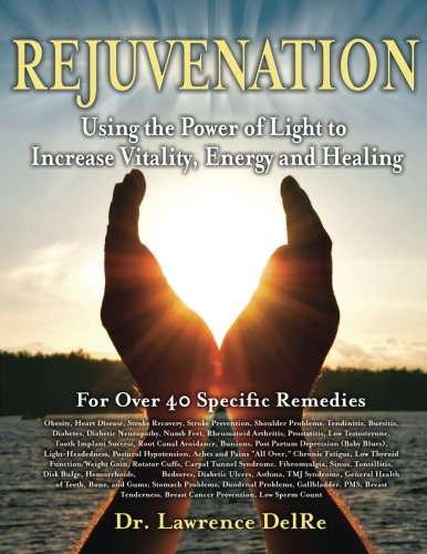 Rejuvenation: Using The Power Of Light To Increase Vitality, Energy And Healing: Low Level Laser Therapy At Home