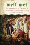 Well Met: Renaissance Faires And The American Counterculture