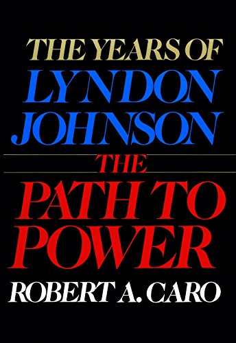 The Years Of Lyndon Johnson: The Path To Power
