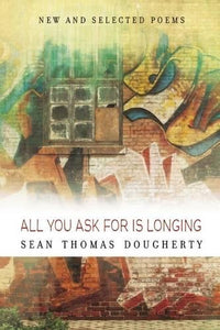 All You Ask For Is Longing: New And Selected Poems (American Poets Continuum)