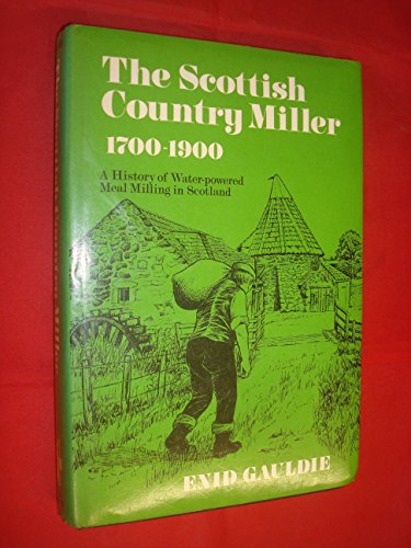 Scottish Country Miller, 1700-1900: A History Of Water-Powered Milling In Scotland
