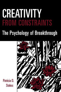 Creativity From Constraints: The Psychology Of Breakthrough