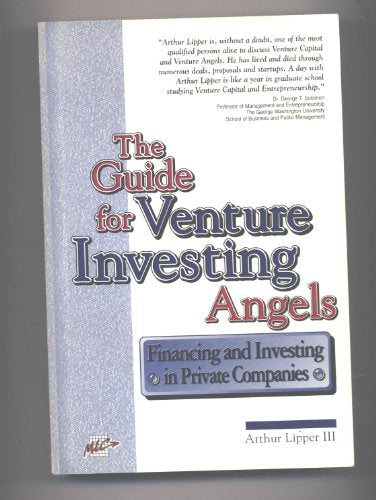 The Guide For Venture Investing Angels: Financing And Investing In Private Companies