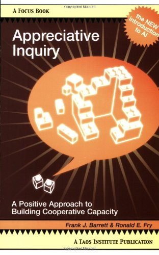 Appreciative Inquiry: A Positive Approach To Building Cooperative Capacity (Focus Book Series) (Focus Book A Taos Institute Publication)