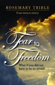 Fear To Freedom: What If You Did Not Have To Be So Afraid?
